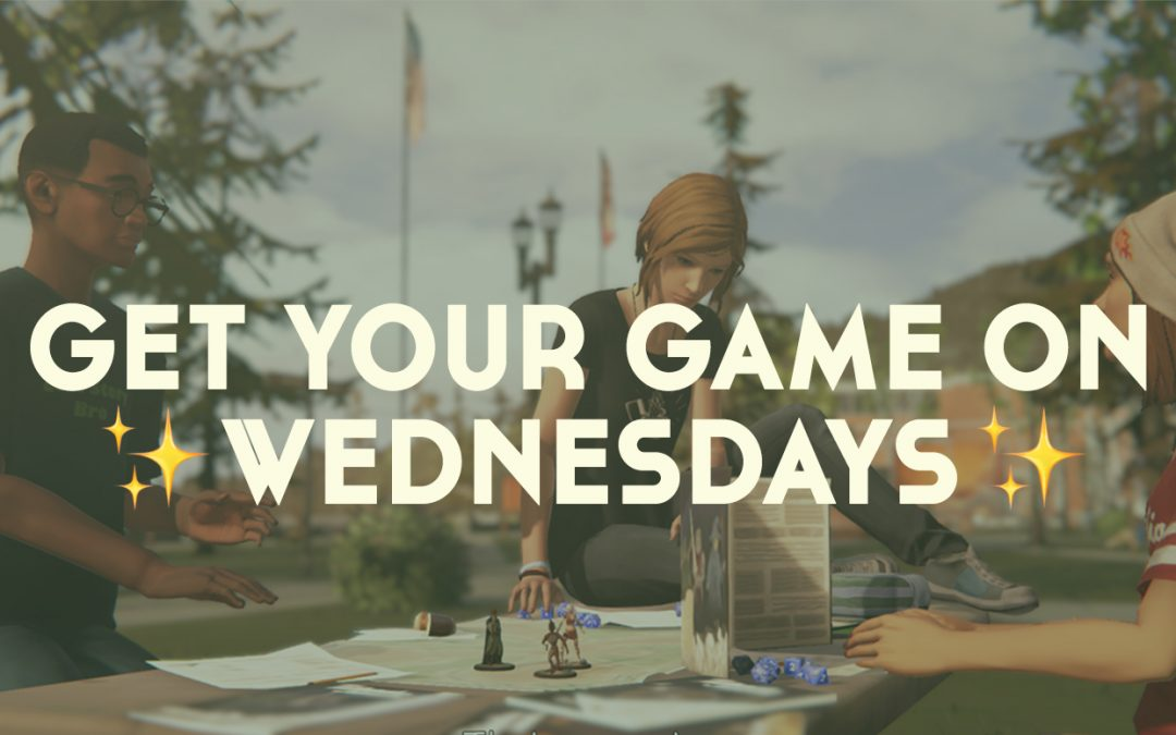 "Text reading ""Get Your Game On Wednesdays"" overlaid on a screenshot of Chloe, Steph, and Mikey playing a tabletop RPG in Life is Strange: Before the Storm."