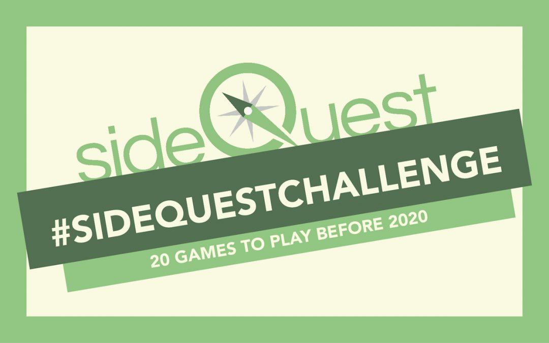 "A logo and title on a cream background with a light green border. The Sidequest logo sits above and behind a dark green bar that reads ""#SIDEQUEST CHALLENGE"" in cream text. Directly underneath, a light green bar reads ""20 GAMES TO PLAY BEFORE 2020."" The logo and bars are rotated about 15 degrees, laying across the background at a shallow diagonal. Graphic by Zora Gilbert."