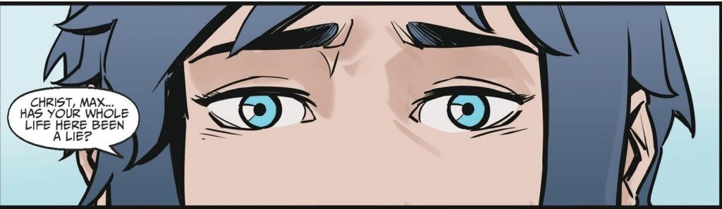 "A close-up on Chloe's eyes as she says, ""Chris, Max... has your whole life here been a lie?"""