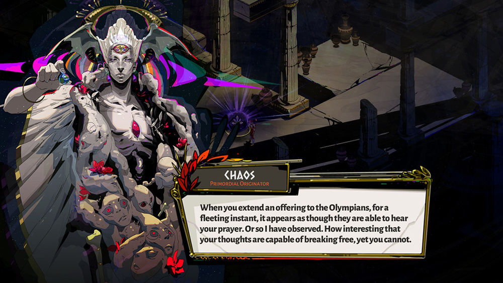 "A screenshot of a conversation with Chaos from Hades. Chaos is a being with gray skin, chiseled features, short hair styled upwards, and a flat chest. They are wreathed in a roiling mass of faces of the same tone as their skin and hold a small ball patterned like the Earth. They are saying: ""When you extend an offering to the Olympians, for a fleeting instant, it appears as though they are able to hear your prayer. Or so I have observed. How interesting that your thoughts are capable of breaking free, yet you cannot."" Hades, Supergiant Games, 2020."